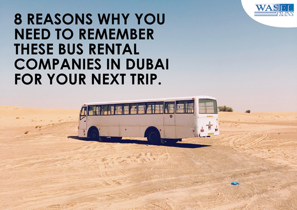 8 Reasons Why You Need To Remember These Bus Rental Companies in Dubai For Your Next Trip